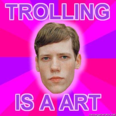 [Image: trolling-is-a-art.jpeg]