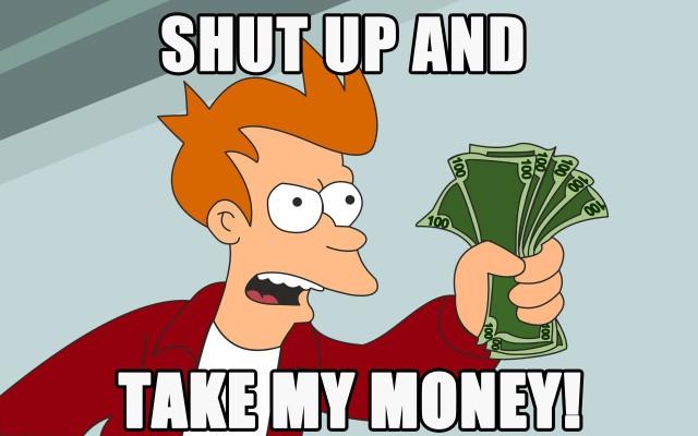 Shut-up-and-take-my-money-640x400.jpg