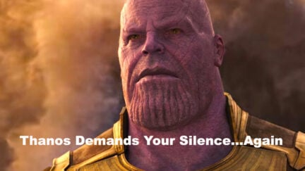 Thanos has to demand our silence for a second time
